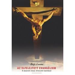 Buji Ferenc: Az elfelejtett evangélium - A názáreti Jézus elveszett tanításai