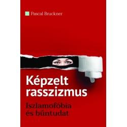 Pascal Bruckner: Képzelt rasszizmus - Iszlamofóbia és bűntudat