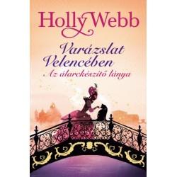 Holly Webb: Az álarckészítő lánya - Varázslat Velencében