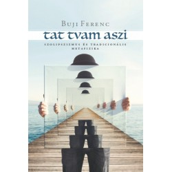 Buji Ferenc: Tat tvam aszi - Szolipszizmus és tradicionális metafizika