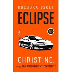 Kucsora Zsolt: Eclipse - Christine, avagy egy autóverseny története