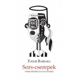 Fodor Barbara - Szabó Tibor: Sors-cserepek - Versek Erószról és Thanatoszról