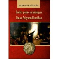Barthos Kálmán: Erdély pénz- és hadügyei János Zsigmond korában