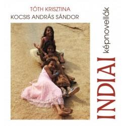 Kocsis András Sándor - Tóth Krisztina: Indiai képnovellák