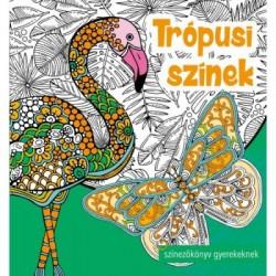 Trópusi színek - Színezőkönyv gyerekeknek, felnőtteknek