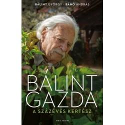 Bálint György - Bánó András: Bálint gazda, a százéves kertész
