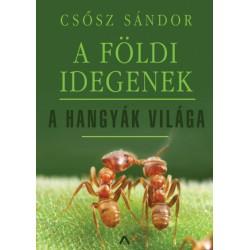 Csősz Sándor: A földi idegenek - A hangyák világa