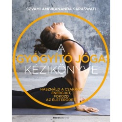 Szvámi Ambikananda Saraswati: A gyógyító jóga kézikönyve - Használd a csakrák energiáit, fokozd az életerődet!