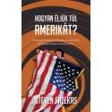 Steven Fazekas: Hogyan éljük túl Amerikát? - Útmutató bevándorlóknak és bárkinek, aki Amerikában szeretne élni