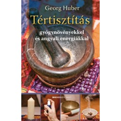 Georg Huber: Tértisztítás - gyógynövényekkel és angyali energiákkal