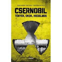 Aszódi Attila - Szatmáry Zoltán: Csernobil - Tények, okok, hiedelmek