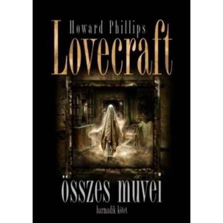 Howard Phillips Lovecraft: Howard Phillips Lovecraft összes művei - Harmadik kötet