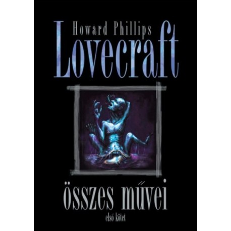 Howard Phillips Lovecraft: Howard Phillips Lovecraft összes művei - Első kötet