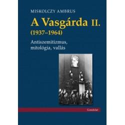Miskolczy Ambrus: A Vasgárda II. (1937-1964) - Antiszemitizmus, mitológia, vallás