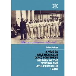 Szász György: A Vívó és Atlétikai Club (VAC) története - History of the Fencing and Athletics Club (VAC)