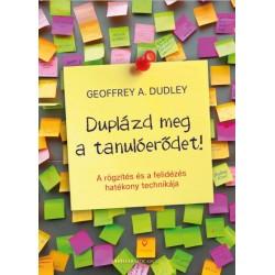 Geoffrey A. Dudley: Duplázd meg a tanulóerődet! - A rögzítés és a felidézés hatékony technikája