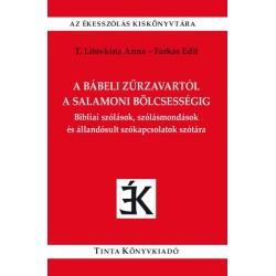 Farkas Edit - T. Litovkina Anna: A bábeli zűrzavartól a salamoni bölcsességig - Bibliai szólások, szólásmondások és állandósu...