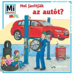 Stefanie Steinhorst: Hol javítják az autót? - Mi MICSODA mini füzet