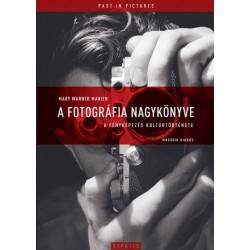 Mary Warner Marien: A fotográfia nagykönyve - A fényképezés kultúrtörténete - Második kiadás