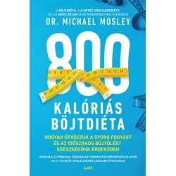 Dr. Michael Mosley: 800 kalóriás böjtdiéta - Hogyan ötvözzük a gyors fogyást és az időszakos böjtölést egészségünk érdekében