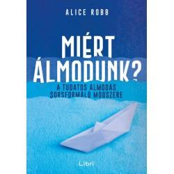 Alice Robb: Miért álmodunk? - A tudatos álmodás sorsformáló módszere