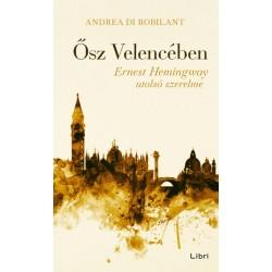 Andrea Di Robilant: Ősz Velencében - Ernest Hemingway utolsó szerelme