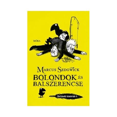 Marcus Sedgwick: Bolondok és balszerencse - Hollócsőr históriák 3.