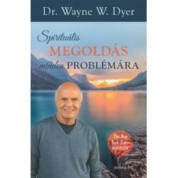 Dr. WAYNE W. DYER: Spirituális megoldás minden problémára