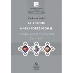Csukovits Enikő: Az Anjouk Magyarországon II. - I. Nagy Lajos és Mária uralma (1342-1395)