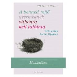 Stefanie Stahl: A benned rejlő gyermeknek otthonra kell találnia - Munkafüzet - Erős énkép három lépésben