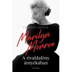 Charles Casillo: Marilyn Monroe - A rivaldafény árnyékában