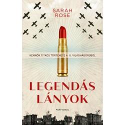 Sarah Rose: Legendás lányok - Kémnők titkos története a II. világháborúból