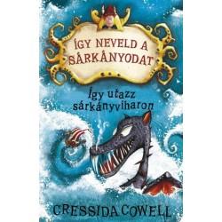 Cressida Cowell: Így neveld a sárkányodat 7. - Így utazz sárkányviharon