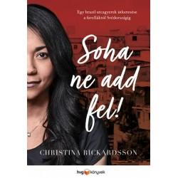 Christina Rickardsson: Soha ne add fel! - Egy brazil utcagyerek útkeresése a favelláktól Svédországig