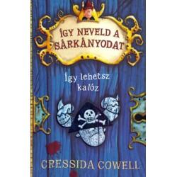 Cressida Cowell: Így neveld a sárkányodat 2. - Így lehetsz kalóz