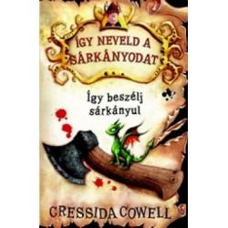 Cressida Cowell: Így neveld a sárkányodat 3. - Így beszélj sárkányul