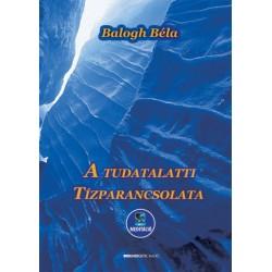 Balogh Béla: A tudatalatti tízparancsolata - Letölthető MP3 meditációval
