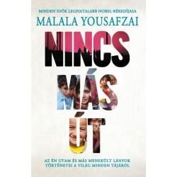 Malala Yousafzai: Nincs más út - Az én utam és menekült lányok történetei a világ minden tájáról