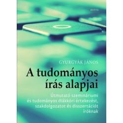 Gyurgyák János: A tudományos írás alapjai - Útmutató szemináriumi és tudományos diákköri értekezést, szakdolgozatot és dissze...
