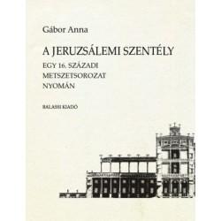 Gábor Anna: A jeruzsálemi Szentély - Egy 16. századi metszetsorozat nyomán