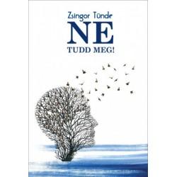 Zsingor Tünde: Ne tudd meg!