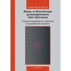 Domonkos Endre: Közép- és Kelet-Európa gazdaságtörténete 1945-1953 között - A szovjet megszállás és a sztálinista tervgazdálk...