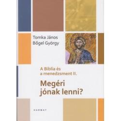Bőgel György - Tomka János: Megéri jónak lenni? - A Biblia és a menedzsment II.