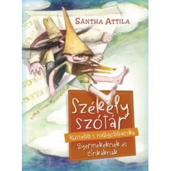 Sántha Attila: Székely szótár küssebb s nagyobbacska gyermekeknek és cinkáknak