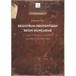 Neumann Tibor: Registrum Proventuum Regni Hungariae - A Magyar Királyság kincstartójának számadáskönyve (1494-1495)
