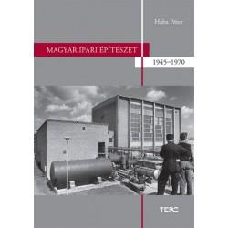 Haba Péter: Magyar ipari építészet 1945-1970