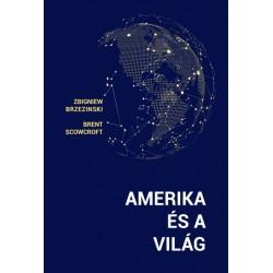 Zbigniew Brzezinski - Brent Scowcroft: Amerika és a világ
