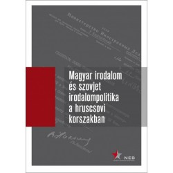 Babus Antal - Müller Gabriella - Seres Attila: Magyar irodalom és szovjet irodalompolitika a hruscsovi korszakban I. kötet (1...