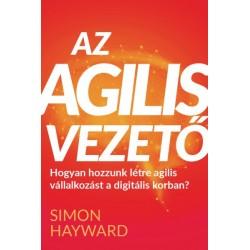 Simon Hayward: Az agilis vezető - Hogyan hozzunk létre agilis vállalkozást a digitális korban?