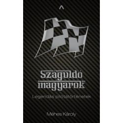 Méhes Károly: Száguldó magyarok - Legendás pilótatörténetek